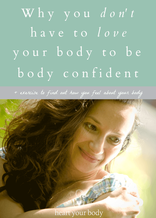 you don't have to love your body to be body confident