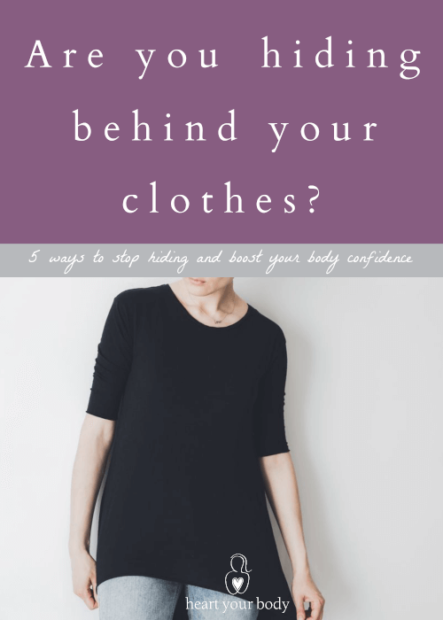 Are you hiding your body behind your clothes?